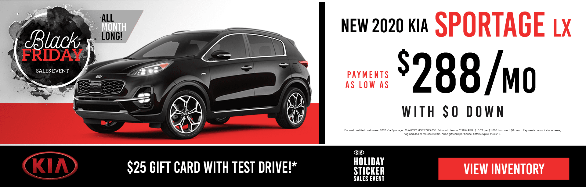 Black Friday Sales Event. All Month Long. New 2020 Kia Sportage LX. Payments as low at $288 a month with $0 down.