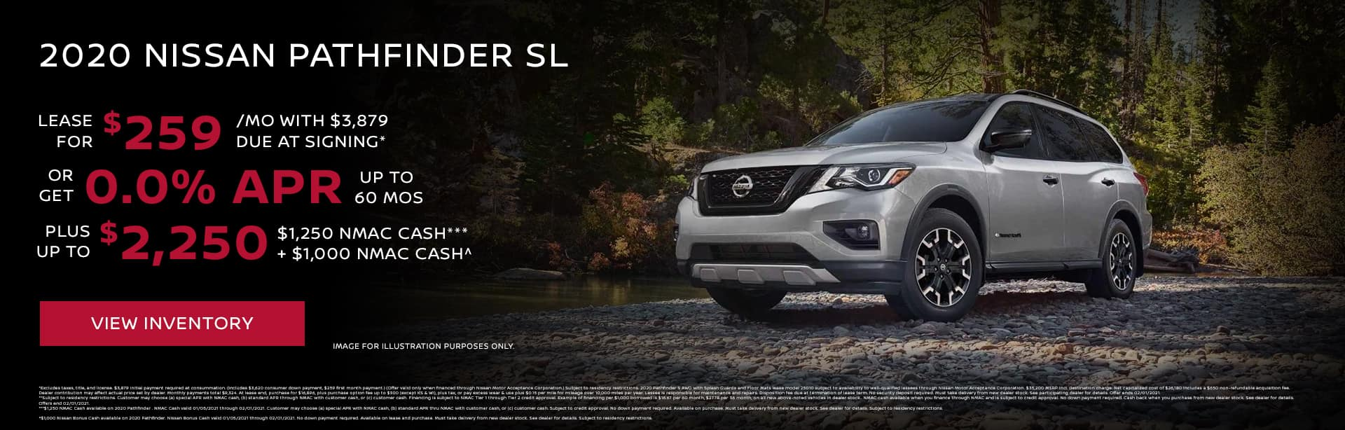 2020 Nissan Pathfinder SL Lease for $259/mo with $3,879 due at signing* OR 0.0% APR financing up to 60 months** PLUS $2,250 total savings ($1,250 NMAC Cash*** + $1,000 NMAC Cash^)
