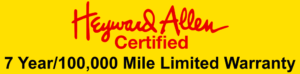 Heyward Allen Certified 7 year or 100,000 mile limited warranty