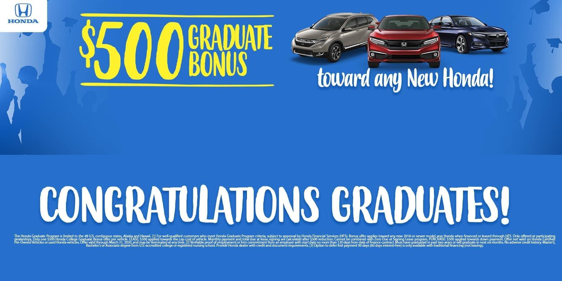 $500 Graduate Bonus toward any new Honda for Recent College Grads. Congratulations Grads.