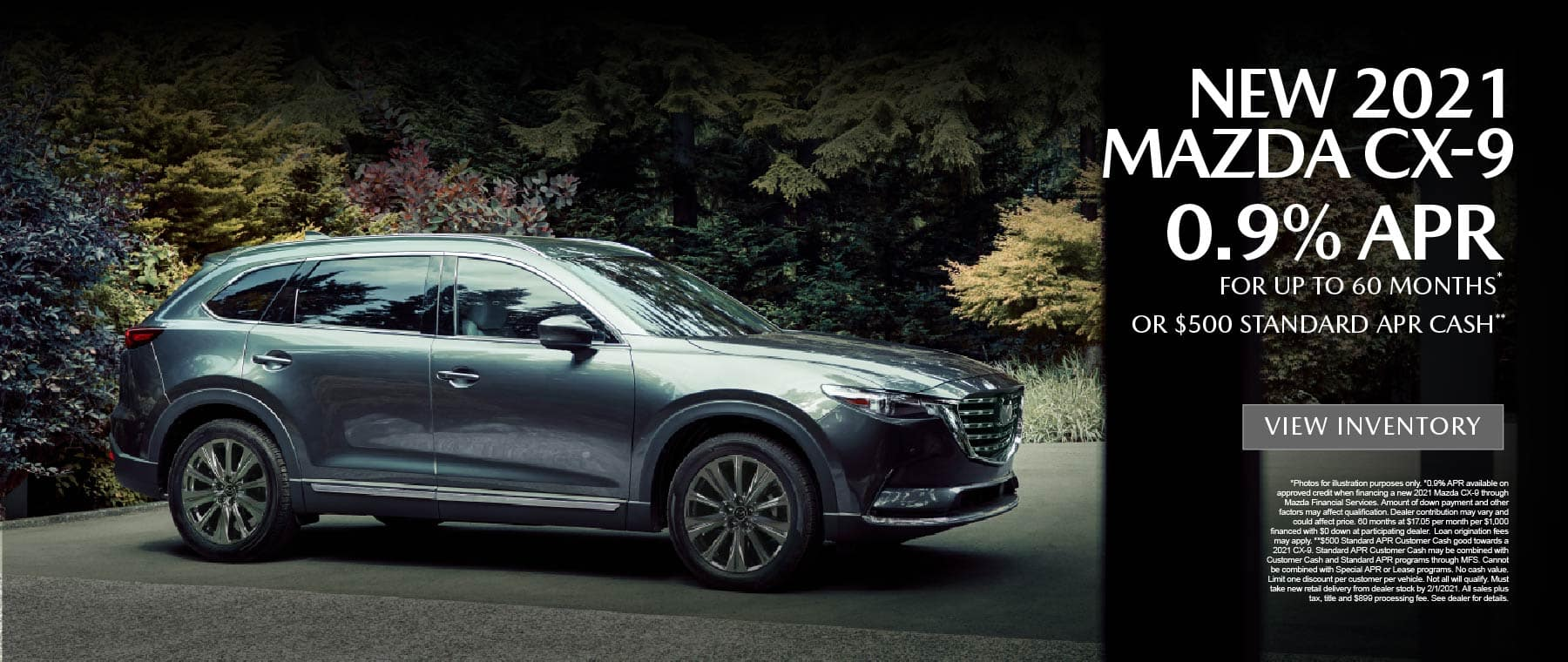 NEW 2021 MAZDA CX-9 0.9% APR for up to 60 months or $500 standard APR cash. View inventory.