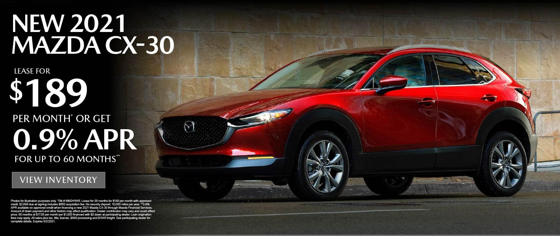 NEW 2021 MAZDA CX-30 – Lease for $189 a month* or get 0.9% APR for up to 60 months** View inventory.
