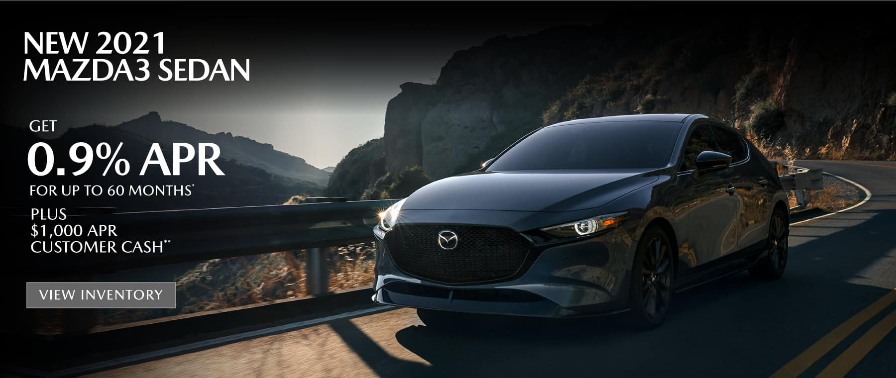 New 2021 MAZDA3 – Get 0.9% APR for up to 60 months plus $1000 APR Customer Cash.*