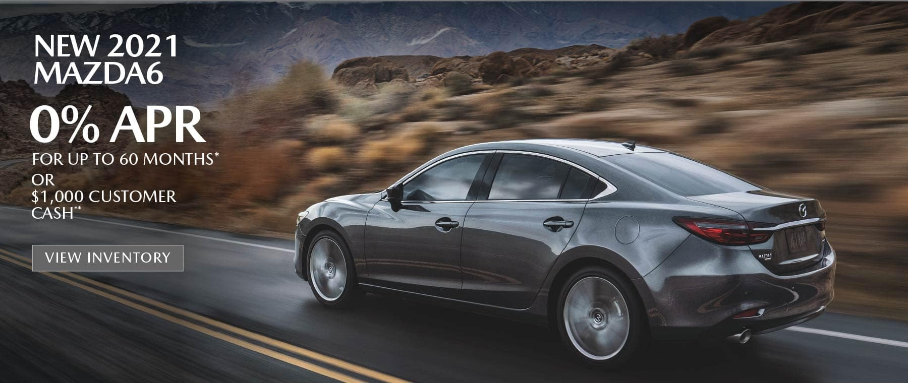 New 2021 MAZDA6 – 0% APR for up to 60 months* OR $1,000 Customer Cash**
