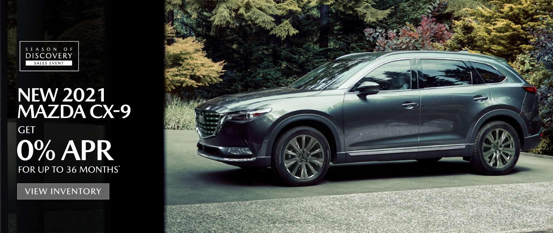 2021 Mazda CX-9   0% APR for up to 36 months   View Inventory