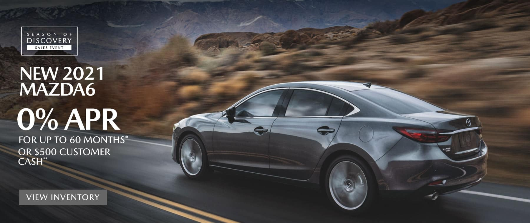 2021 Mazda6   0% APR for up to 60 months   View Inventory
