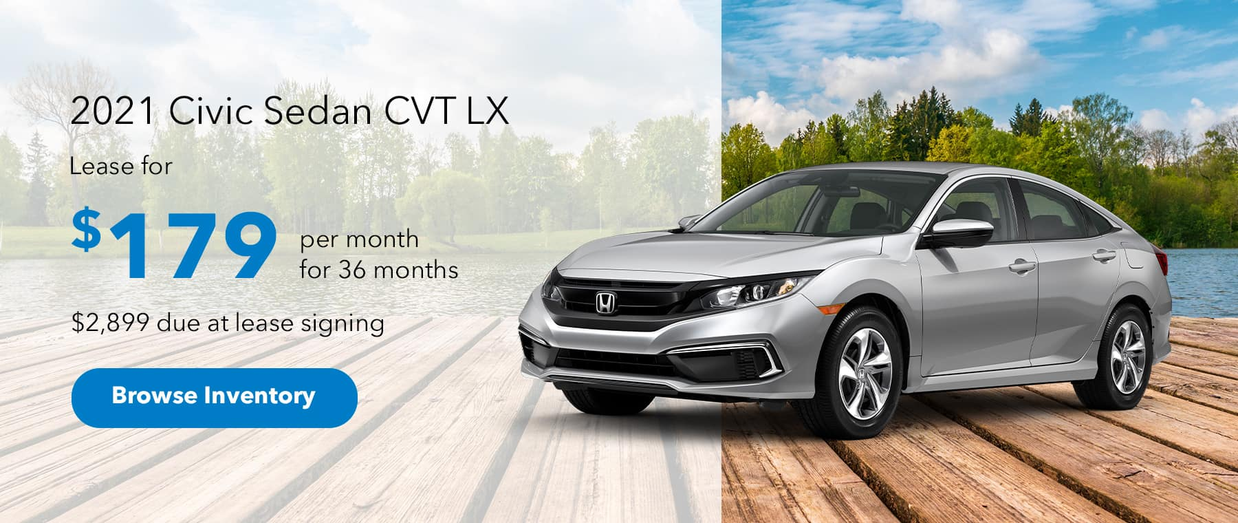 2021 Civic Sedan CVT LX. $179 Per month for 36 months. $2,899 due at lease signing.
