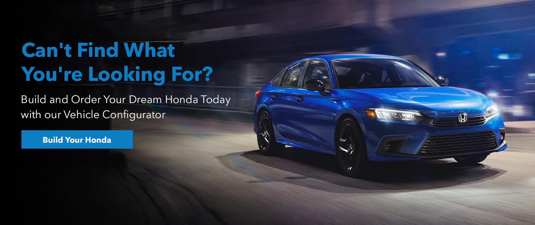 Can't Find What You're Looking For? Build Your Dream Honda Today with our Vehicle Configurator