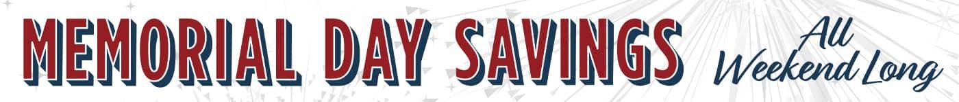 Memorial Day Savings all weekend long!