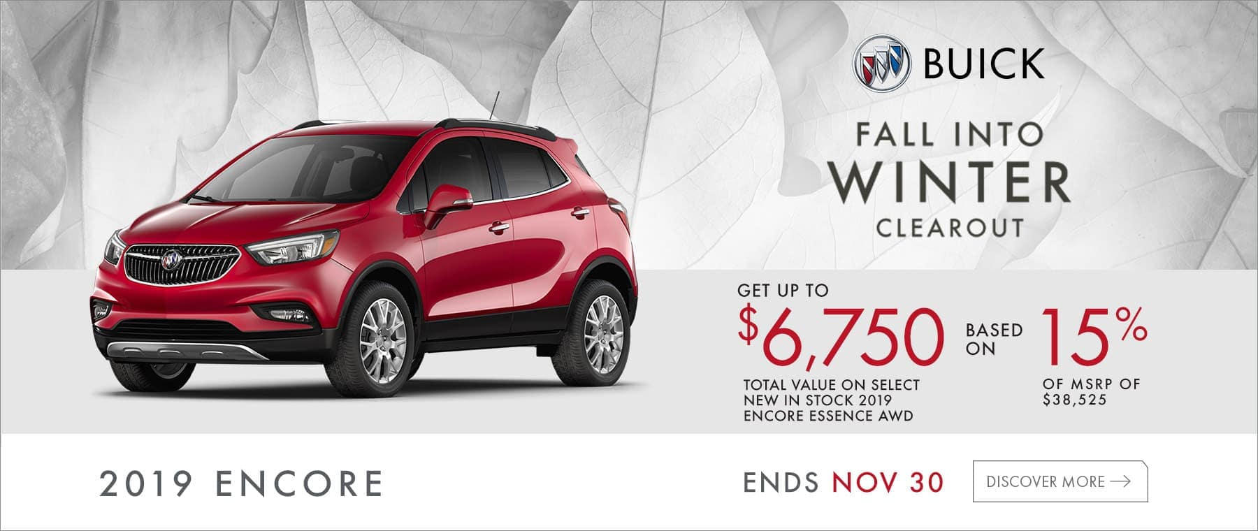 Fall into winter clearout. Get up to $6,750 total value on select new in stock 2019 Encore Enssence AWD based on 15% of MSRP of $38,525. Displayed red 2019 Encore